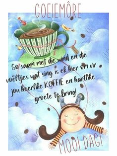 Goeie More, Afrikaans Quotes, Good Morning Messages, Deep Thoughts, Singing, Bring It On, Friendship, Good Morning Wishes