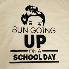 Bun Going Up On A School Day Shirt CoralCreekCo