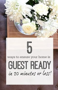 Tips to get your home guest ready in 20 minutes or less. Quick tip to get your home ready for guests - clean and tidy enough!