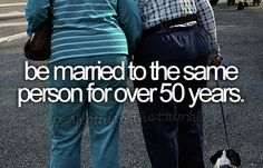 be married to the same person for over 50 years.