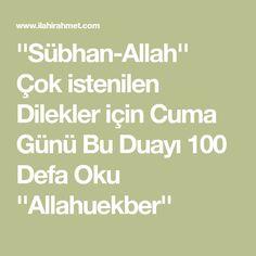 ''Sübhan-Allah'' Çok o istenilen D ilekler için Cuma Günü Bu Duayı 100 Defa Oku ''Allahuekber''
