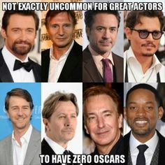 This is messed up. They should all have like, 10 oscars. Especially RDJ, Johnny Depp, and Liam Neeson.