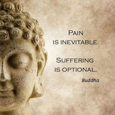 is inevitable. Wether it be physical or emotional, it is inevitable and is part of the process of The more you decide to ignore it, the more closed off and weaker you become. Endure the pain for what it truly is, growth. Buddha Quotes Love, Buddha Quotes Inspirational, Zen Quotes, Wisdom Quotes, Great Quotes, Words Quotes, Life Quotes, Peace Quotes, Buddha Quotes On Death