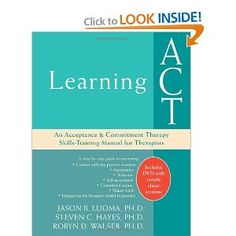 Amazon.com: Learning ACT: An Acceptance and Commitment Therapy Skills-Training Manual for Therapists: 9781572244986