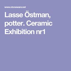 Lasse Östman, potter. Ceramic Exhibition nr1