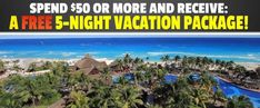 Spend $50 or More and Receive a Free 5-Night Vacation Package!