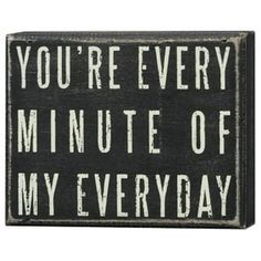 You're Every Minute Of My Everyday