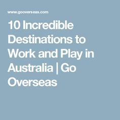 10 Incredible Destinations to Work and Play in Australia | Go Overseas