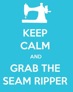 Keep Calm and Grab the Seam Ripper Printable. I will need this as I get back into sewing!