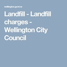 Landfill - Landfill charges - Wellington City Council