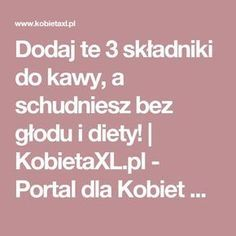Dodaj te 3 składniki do kawy, a schudniesz bez głodu i diety! | KobietaXL.pl - Portal dla Kobiet Myślących Health Fitness, Portal, Food, Gardening, Healthy Recipes, Pump, Diets, Living Room, Beauty Tutorials