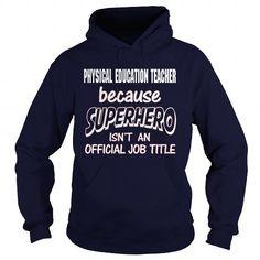 PHYSICAL EDUCATION TEACHER Because SUPERHERO Isn't An Official Job Title T Shirts, Hoodies, Sweatshirts. GET ONE ==> https://www.sunfrog.com/LifeStyle/PHYSICAL-EDUCATION-TEACHER--SUPER-HERO-Navy-Blue-Hoodie.html?41382