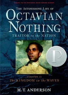 The Astonishing Life of Octavian Nothing, Traitor to the Nation, Vol. 2: The Kingdom on the Waves by M.T. Anderson