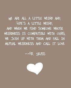 Something to put on the announcements/ save the dates :) I love this quote SO much and Erik and I are huge Dr. Seuss fans!