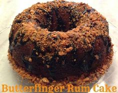 Butterfinger Rum Cake Ingredients: Sugar ½ cup water 1 package yellow cake mix ½ cup oil 1 small package butterscotch instant pudding ½ cup Butterscotch Schnapps 4 eggs 5 full size Butterfinger can. Lemon Recipes, Cake Recipes, Dessert Recipes, Delicious Desserts, Hot Fudge, Bunt Cakes, Cupcake Cakes, Cupcakes, Lemon And Coconut Cake