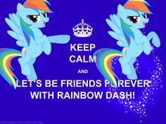 My Little  Pony - KEEP CALM AND LET'S BE FRIENDS FOREVER WITH RAINBOW DASH!