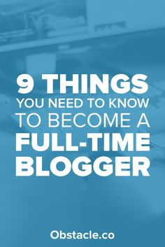 Want to earn full-time income with your blog? Here are 9 things you need to know if you want to become a full-time blogger and work from home.