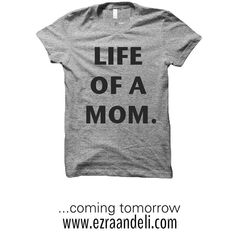 Celebrate the Life Of A Mom with our  30% off 1&1/2 hour  FLASH SALE Tomorrow at 9am CST with code: SUMMER30  For more Mom Tee inspiration go to our instagram: @ezra_and_eli
