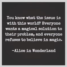 Everyone wants a magical solution, and everyone refuses to believe in magic.