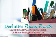 Declutter pens and pencils {15 minute declutter mission on Home Storage Solutions 101}
