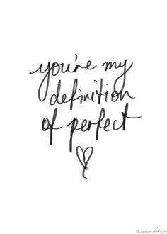 Even though you said nobody is perfect, I believe you are, G... aka Gorgeous. You are perfect to and for me. Enough said ❤️