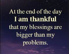 I am thankful that my blessings are bigger than my problems