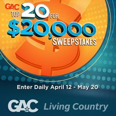 Enter GACs Top 20 for $20,000 Sweepstakes daily then tune in for GAC's fan-voted Top 20 Country Countdown every Friday night at 8/7C!