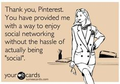 """Thank you, Pinterest. You have provided me with a way to enjoy social networking without the hassle of actually being """"social."""""""