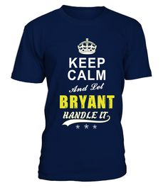 Bryant Keep Calm And Let Handle It  => Check out this shirt by clicking the image, have fun :) Please tag, repin & share with your friends who would love it. #hoodie #ideas #image #shirt #tshirt #sweatshirt #tee #gift #perfectgift #birthday #Christmas