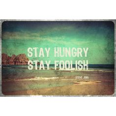 Motivational and Eco Friendly Art Print: Stay Hungry Stay Foolish The Words, Job Quotes, Quotable Quotes, Wall Quotes, Wanderlust, Word Up, It Goes On, Before Us, Adventure Is Out There