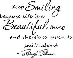 Amazon.com: #3 Keep smiling because life is a beautiful thing and there's so much to smile about Marilyn Monroe wall quotes sayings vinyl decals art: Home & Kitchen