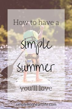 How to have a simple summer you'll love. Easy ways to slow down and simplify your summer! #simplify #intentionalliving #slowliving #simpleliving