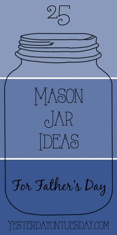 25 Mason Jar Ideas for Father's Day: Tons of gift ideas to make Dad feel special on Father's Day, food, crafts and decor.