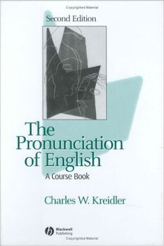 The pronunciation of English : a coursebook / Charles W. Kreidler http://fama.us.es/record=b1674559~S5*spi