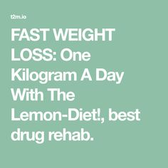 FAST WEIGHT LOSS: One Kilogram A Day With The Lemon-Diet!, best drug rehab.