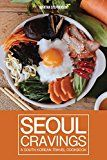 Free Kindle Book -   Seoul Cravings: A South Korean Travel Cookbook - Korean Cookbook and Culture Guide in One