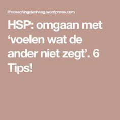 HSP: omgaan met 'voelen wat de ander niet zegt'. 6 Tips!