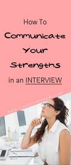 How To Communicate Your Strengths in an Interview The most important thing during an interview is to think about your strengths in terms of accomplishments. I recommend all of my students put everything they have done previously in internships and prior jobs into work experience stories. Read More: http://www.classycareergirl.com/2016/07/communicate-strengths-interview/
