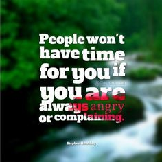 """""""People won't have time for you if you are always angry or complaining"""". #Quotes by #StephenHawking via @candidman"""