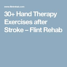 30+ Hand Therapy Exercises after Stroke – Flint Rehab