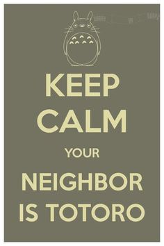 Keep calm Your neighbor is Totoro