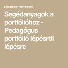 Segédanyagok a portfólióhoz - Pedagógus portfólió lépésről lépésre After School, Kids And Parenting, Teacher, Education, Blog, Schools, Study, Picasa, Speech Language Therapy