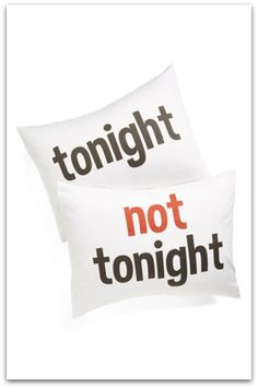 tonight not tonight pillows - no questions asked