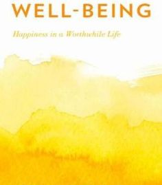 Well-Being: Happiness In A Worthwhile Life By Neera K. Badhwar PDF