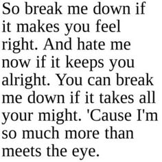 "Let them try to break you down. Stay strong. ""Breakdown"" by Seether"