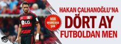 Hakan Çalhanoğlu'na 4 ay futboldan men