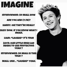 Niall Horan Imagine. OMG! I can see that right now! Too bad it's kinda not real! Lol