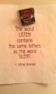 QUOTE OF THE DAY: On focus (The word listen LISTEN contains the same letters as the word SILENT. Coincidence? I think not!)