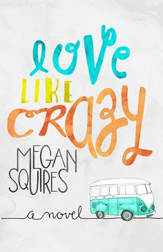 Love Like Crazy - Megan Squires, https://www.goodreads.com/book/show/23122742-love-like-crazy?ac=1