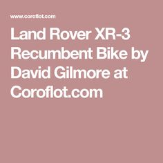 Land Rover XR-3 Recumbent Bike by David Gilmore at Coroflot.com